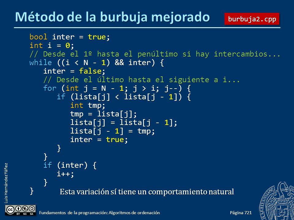 Luis Hernández Yáñez bool inter = true; int i = 0; // Desde el 1º hasta el penúltimo si hay intercambios... while ((i < N - 1) && inter) { inter = fal