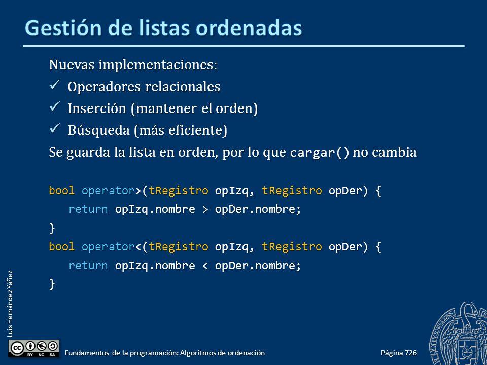 Luis Hernández Yáñez Nuevas implementaciones: Operadores relacionales Operadores relacionales Inserción (mantener el orden) Inserción (mantener el ord