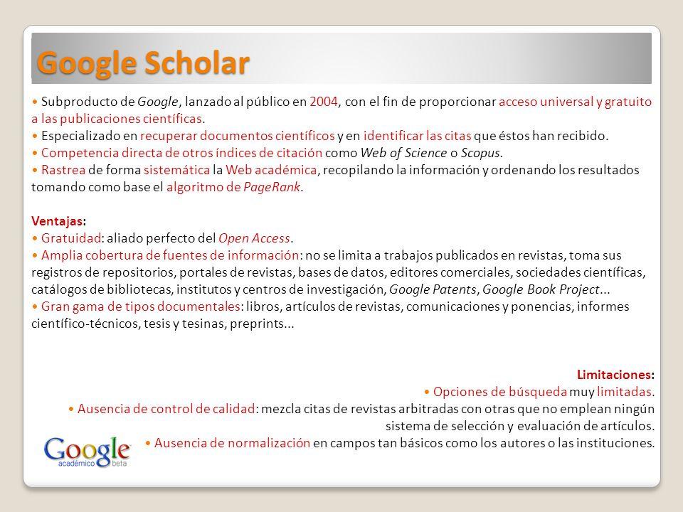 Google Scholar Subproducto de Google, lanzado al público en 2004, con el fin de proporcionar acceso universal y gratuito a las publicaciones científic