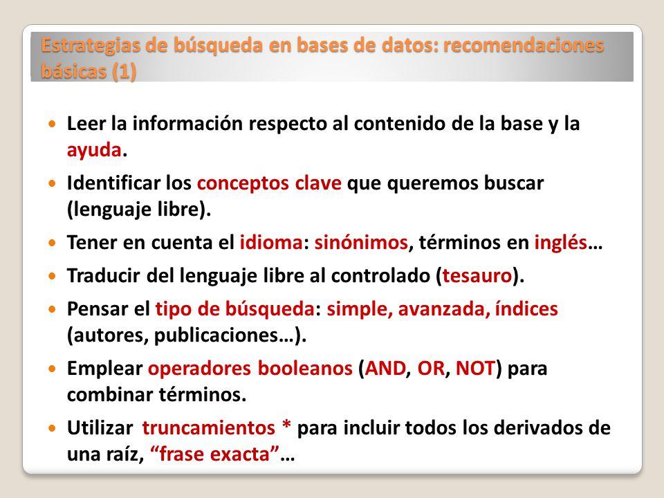 Estrategias de búsqueda en bases de datos: recomendaciones básicas (1) Leer la información respecto al contenido de la base y la ayuda. Identificar lo