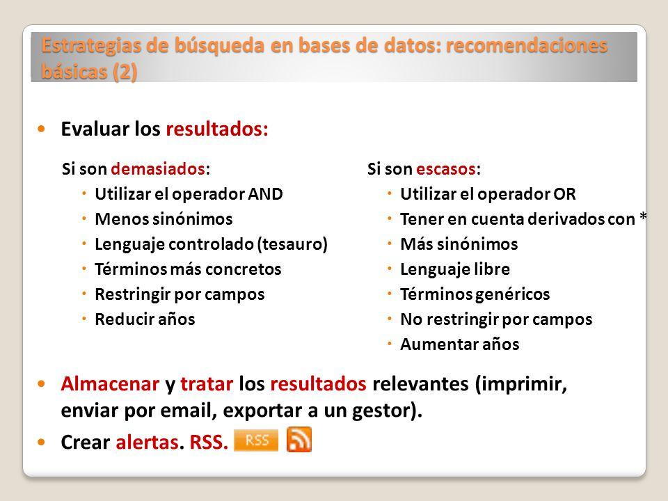Estrategias de búsqueda en bases de datos: recomendaciones básicas (2) Si son demasiados: Utilizar el operador AND Menos sinónimos Lenguaje controlado