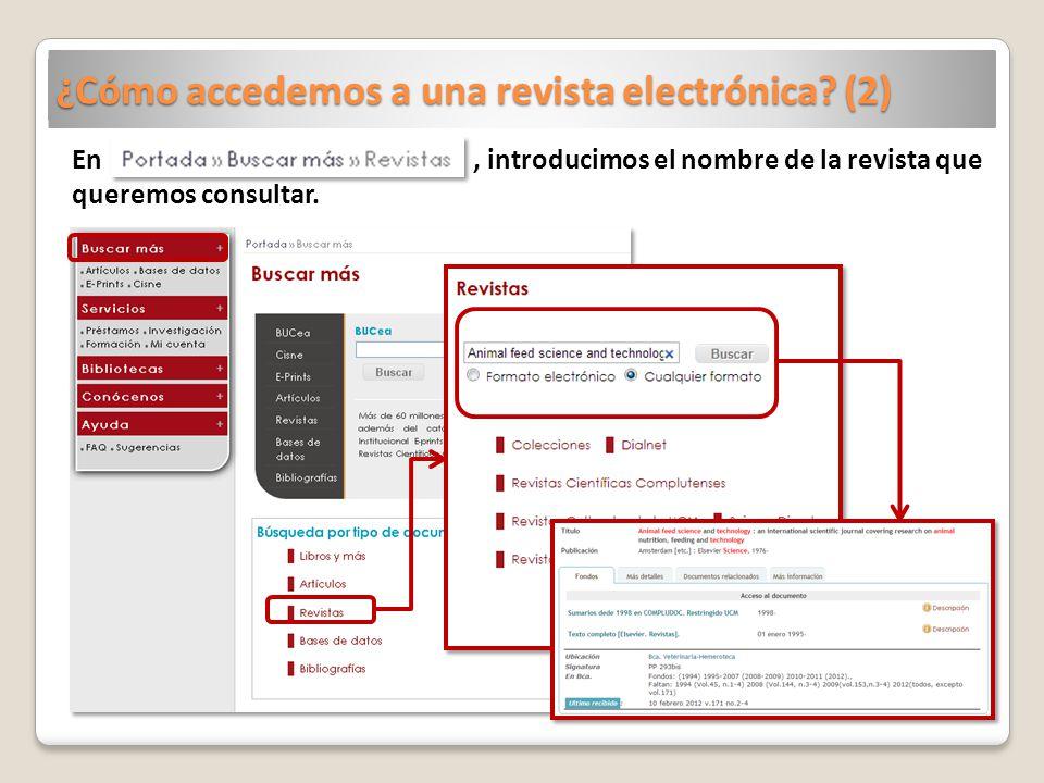 ¿Cómo accedemos a una revista electrónica? (2) En, introducimos el nombre de la revista que queremos consultar.