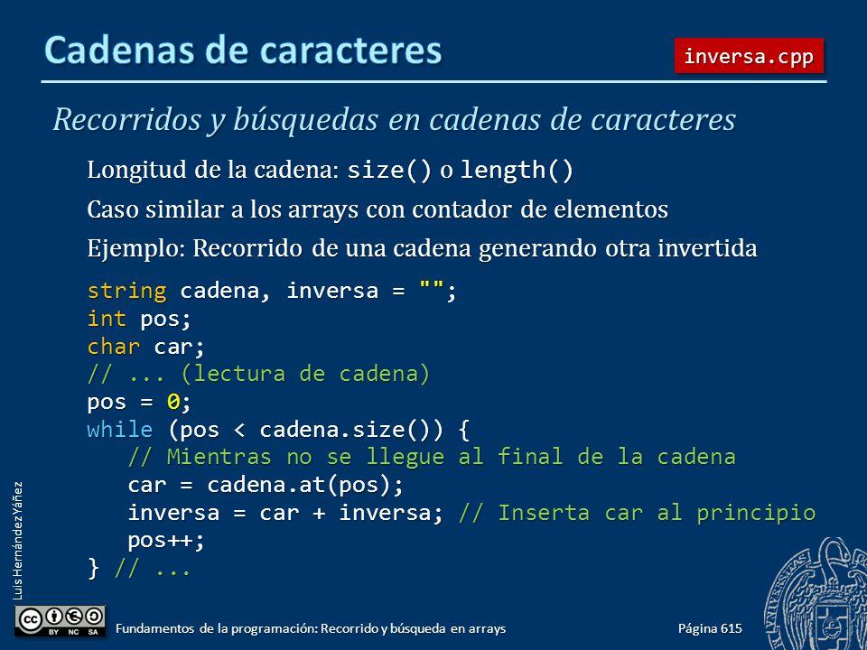 Luis Hernández Yáñez Recorridos y búsquedas en cadenas de caracteres Longitud de la cadena: size() o length() Caso similar a los arrays con contador d