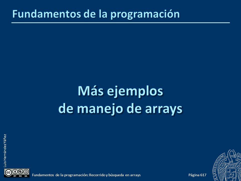 Luis Hernández Yáñez Página 617 Fundamentos de la programación: Recorrido y búsqueda en arrays