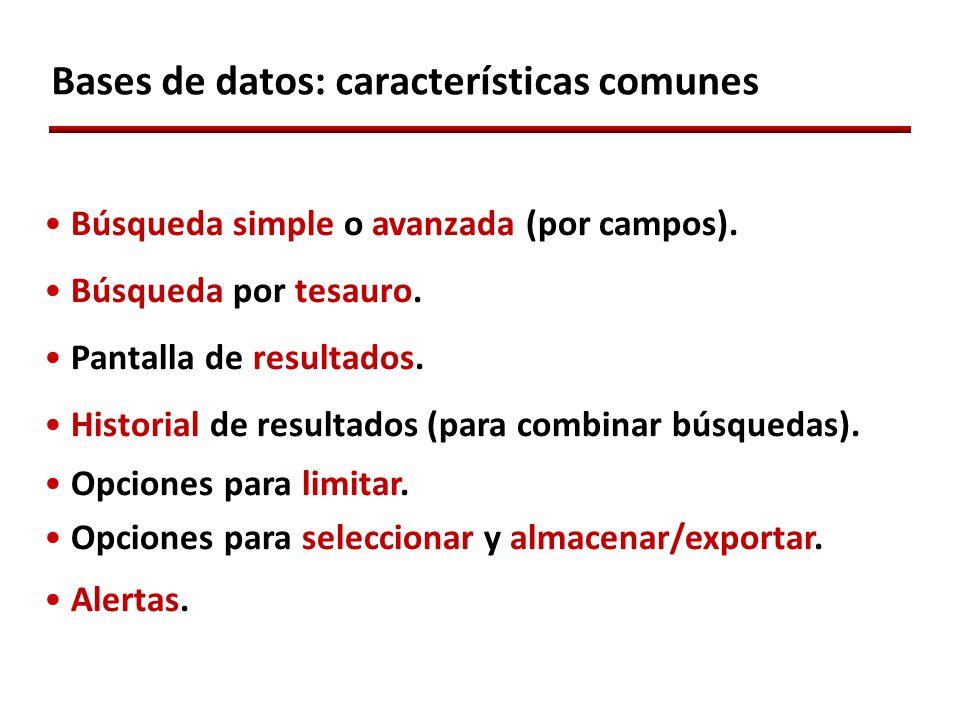 Bases de datos: características comunes Búsqueda simple o avanzada (por campos).