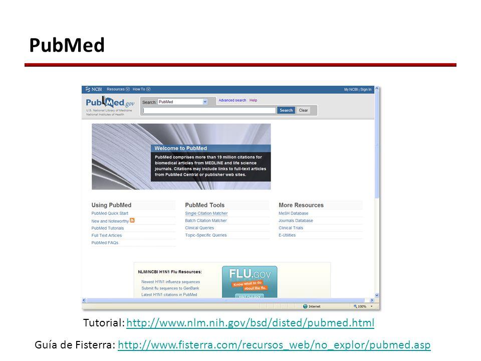 PubMed Tutorial: http://www.nlm.nih.gov/bsd/disted/pubmed.htmlhttp://www.nlm.nih.gov/bsd/disted/pubmed.html Guía de Fisterra: http://www.fisterra.com/recursos_web/no_explor/pubmed.asphttp://www.fisterra.com/recursos_web/no_explor/pubmed.asp