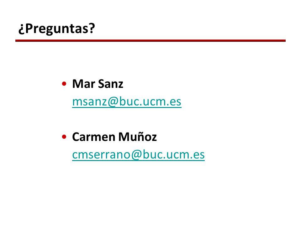 ¿Preguntas? Mar Sanz msanz@buc.ucm.es Carmen Muñoz cmserrano@buc.ucm.es