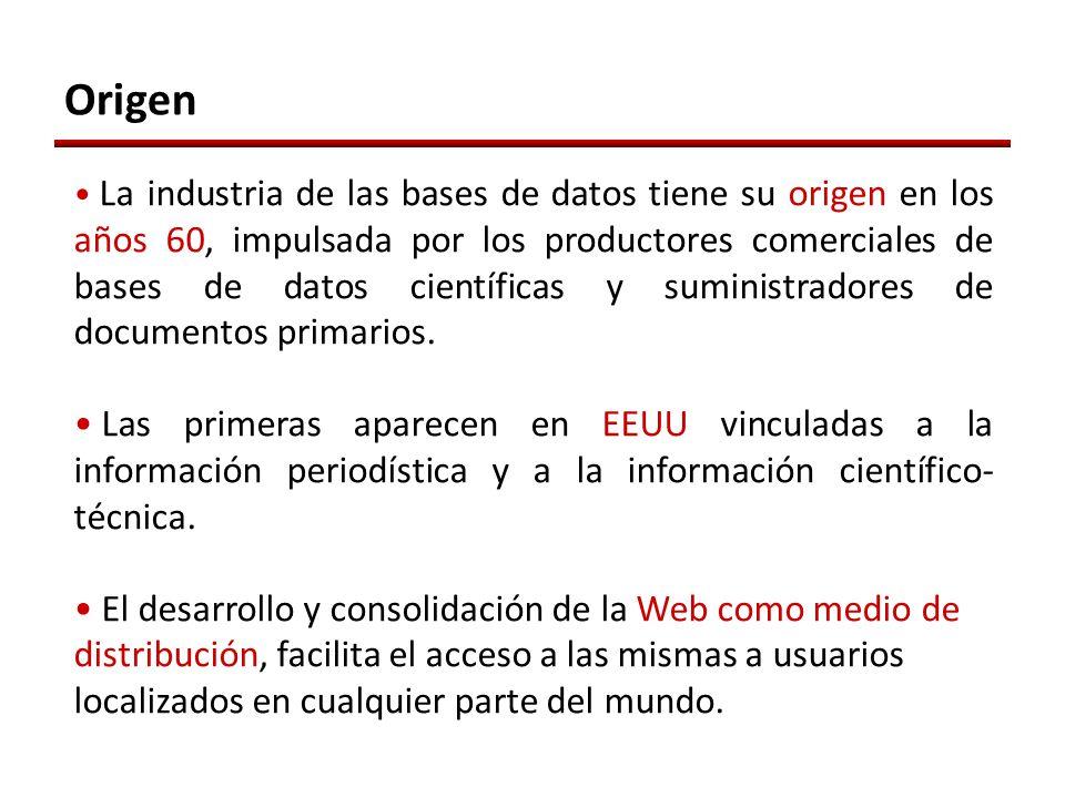 Origen La industria de las bases de datos tiene su origen en los años 60, impulsada por los productores comerciales de bases de datos científicas y suministradores de documentos primarios.