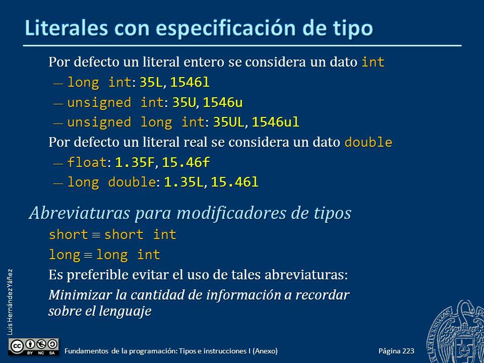 Luis Hernández Yáñez Por defecto un literal entero se considera un dato int long int : 35L, 1546l long int : 35L, 1546l unsigned int : 35U, 1546u unsi