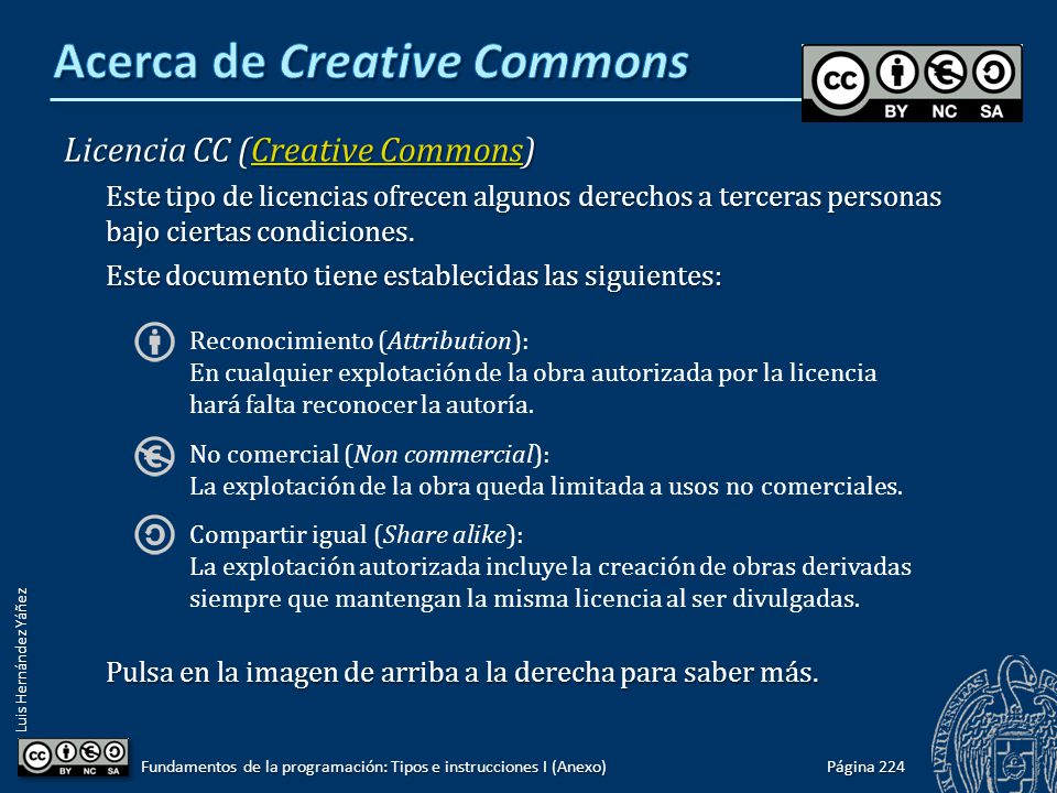 Luis Hernández Yáñez Licencia CC (Creative Commons) Creative CommonsCreative Commons Este tipo de licencias ofrecen algunos derechos a terceras person