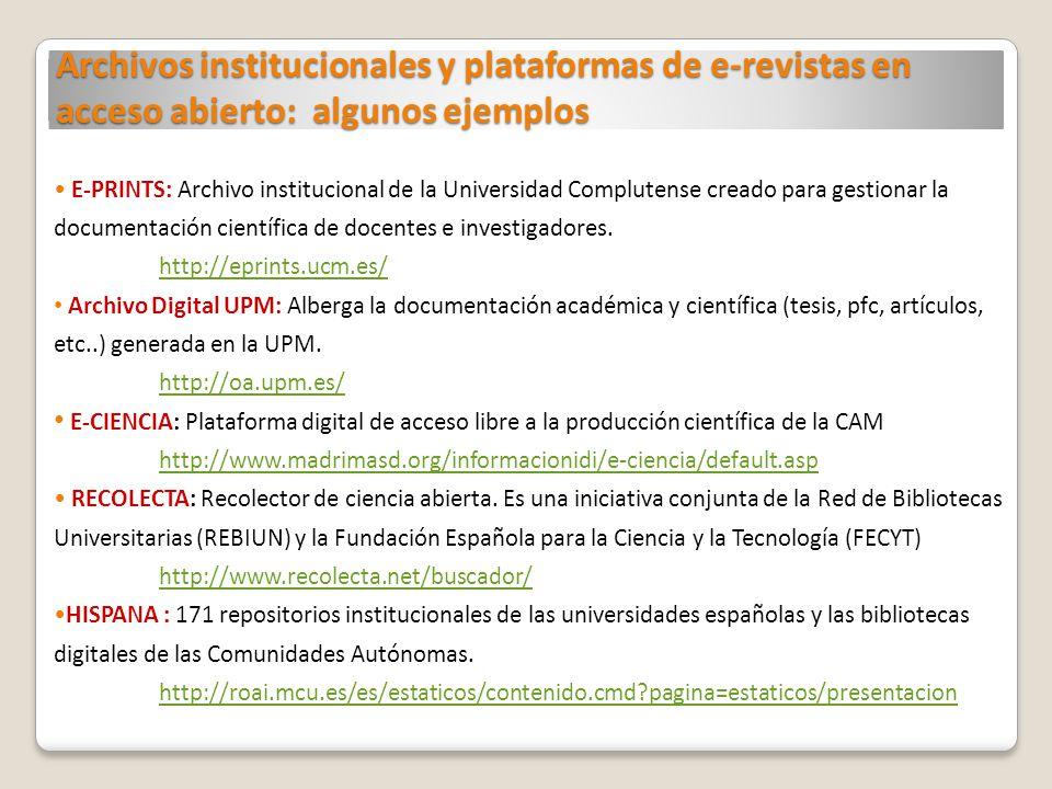 Archivos institucionales y plataformas de e-revistas en acceso abierto: algunos ejemplos E-PRINTS: Archivo institucional de la Universidad Complutense creado para gestionar la documentación científica de docentes e investigadores.
