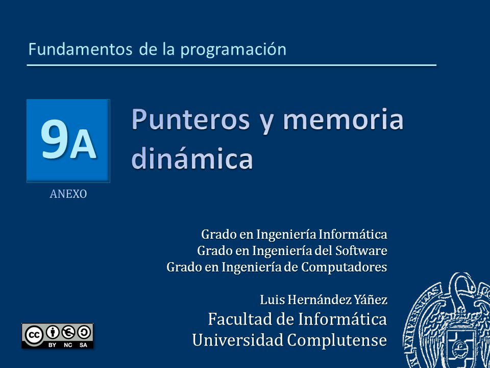 9A9A9A9A Grado en Ingeniería Informática Grado en Ingeniería del Software Grado en Ingeniería de Computadores Luis Hernández Yáñez Facultad de Informática Universidad Complutense Fundamentos de la programación