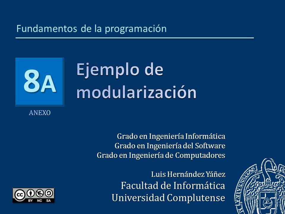 8A8A8A8A Grado en Ingeniería Informática Grado en Ingeniería del Software Grado en Ingeniería de Computadores Luis Hernández Yáñez Facultad de Informática Universidad Complutense Fundamentos de la programación