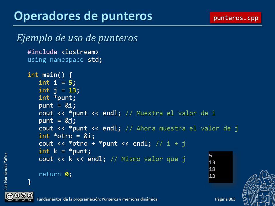 Luis Hernández Yáñez Ejemplo de uso de punteros #include #include using namespace std; int main() { int i = 5; int i = 5; int j = 13; int j = 13; int