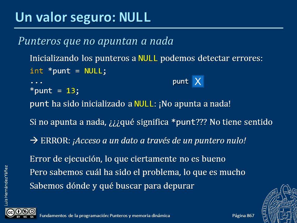 Luis Hernández Yáñez Punteros que no apuntan a nada Inicializando los punteros a NULL podemos detectar errores: int *punt = NULL;... *punt = 13; punt
