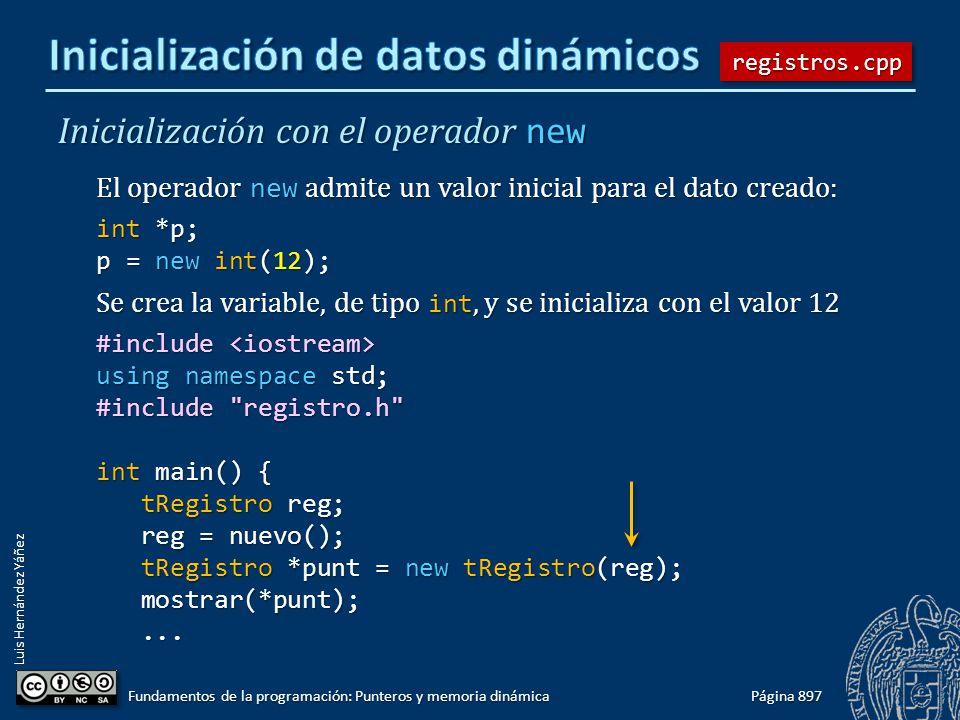 Luis Hernández Yáñez Página 897 Fundamentos de la programación: Punteros y memoria dinámica Inicialización con el operador new El operador new admite