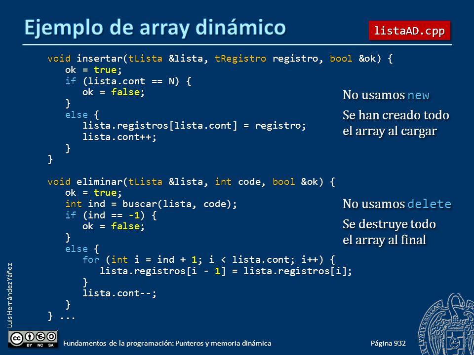 Luis Hernández Yáñez Página 932 Fundamentos de la programación: Punteros y memoria dinámica void insertar(tLista &lista, tRegistro registro, bool &ok)