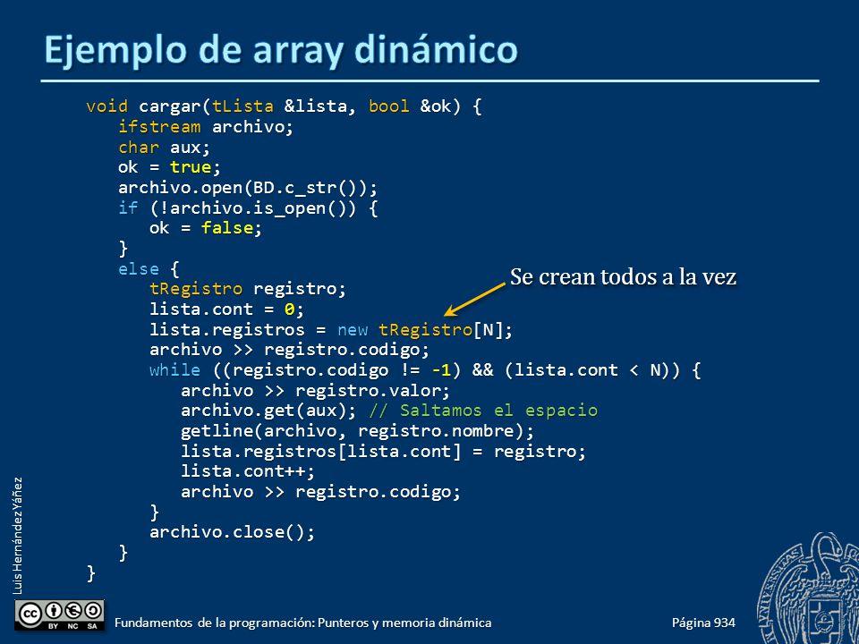 Luis Hernández Yáñez Página 934 Fundamentos de la programación: Punteros y memoria dinámica void cargar(tLista &lista, bool &ok) { ifstream archivo; i