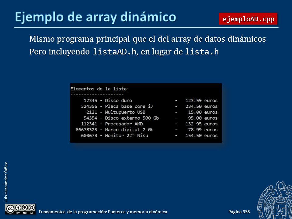 Luis Hernández Yáñez Página 935 Fundamentos de la programación: Punteros y memoria dinámica Mismo programa principal que el del array de datos dinámic