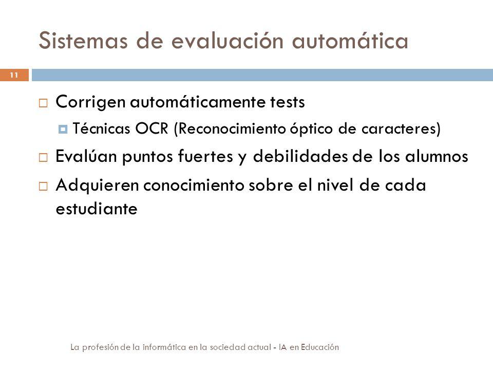 Sistemas de evaluación automática 11 Corrigen automáticamente tests Técnicas OCR (Reconocimiento óptico de caracteres) Evalúan puntos fuertes y debili