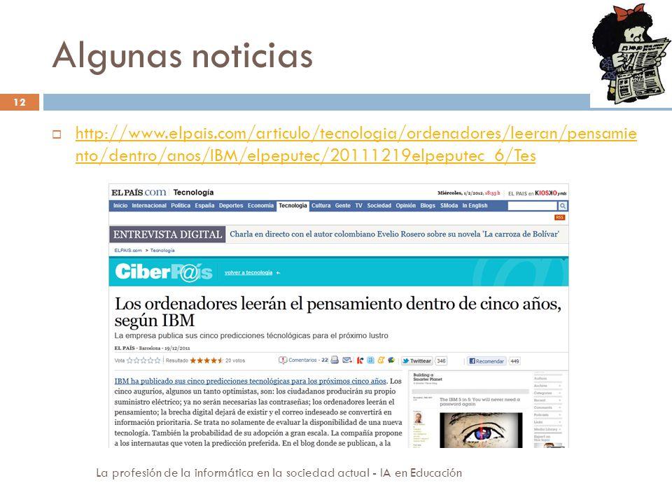 Algunas noticias 12 http://www.elpais.com/articulo/tecnologia/ordenadores/leeran/pensamie nto/dentro/anos/IBM/elpeputec/20111219elpeputec_6/Tes http:/