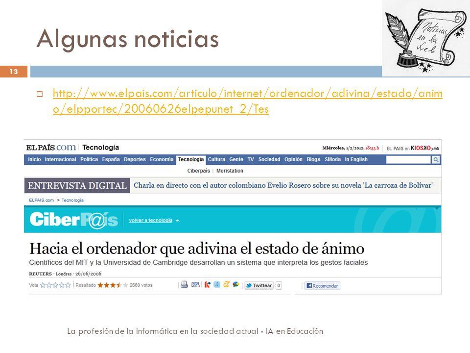 Algunas noticias 13 http://www.elpais.com/articulo/internet/ordenador/adivina/estado/anim o/elpportec/20060626elpepunet_2/Tes http://www.elpais.com/ar
