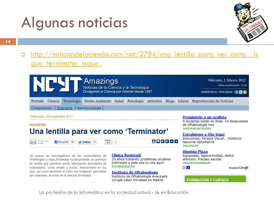 Algunas noticias 14 http://noticiasdelaciencia.com/not/2784/una_lentilla_para_ver_como__ls quo_terminator_rsquo_ http://noticiasdelaciencia.com/not/27