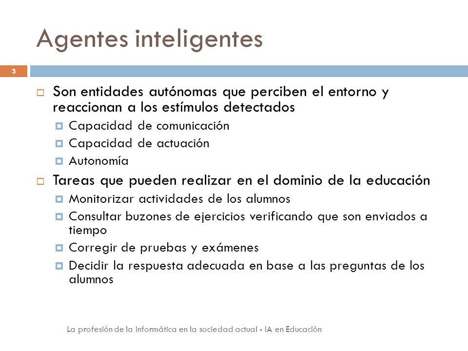 Agentes inteligentes 3 Son entidades autónomas que perciben el entorno y reaccionan a los estímulos detectados Capacidad de comunicación Capacidad de