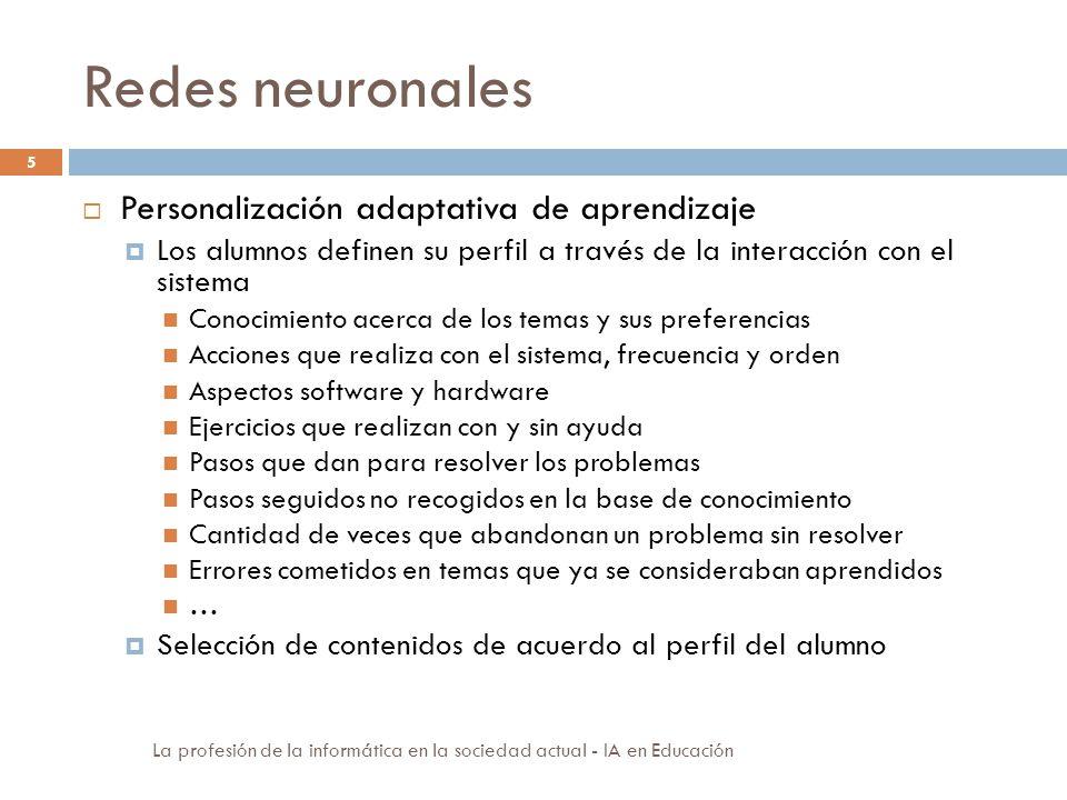 Redes neuronales 5 Personalización adaptativa de aprendizaje Los alumnos definen su perfil a través de la interacción con el sistema Conocimiento acer