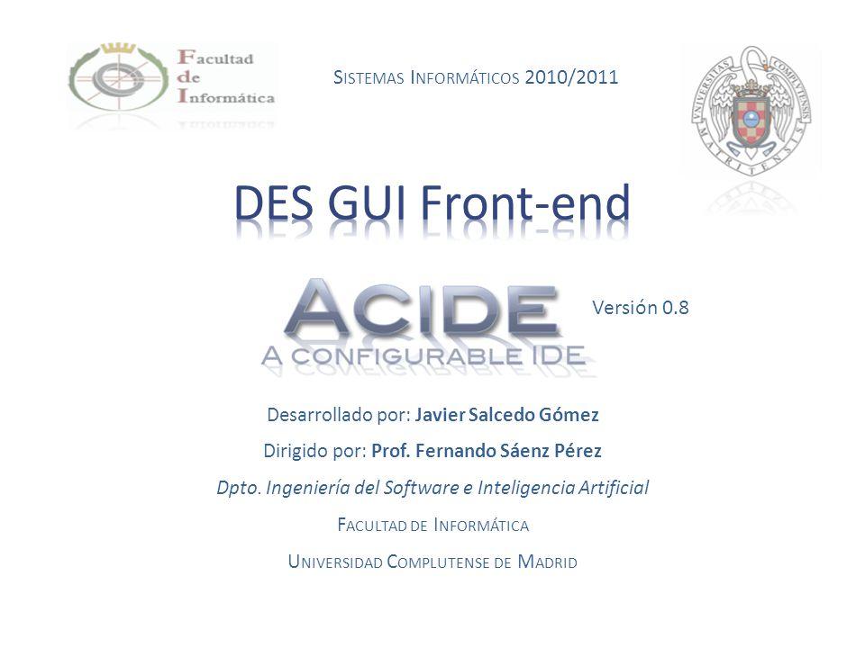 Desarrollado por: Javier Salcedo Gómez Dirigido por: Prof. Fernando Sáenz Pérez Dpto. Ingeniería del Software e Inteligencia Artificial F ACULTAD DE I