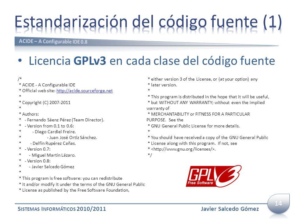 Licencia GPLv3 en cada clase del código fuente S ISTEMAS I NFORMÁTICOS 2010/2011Javier Salcedo Gómez /* * ACIDE - A Configurable IDE * Official web si