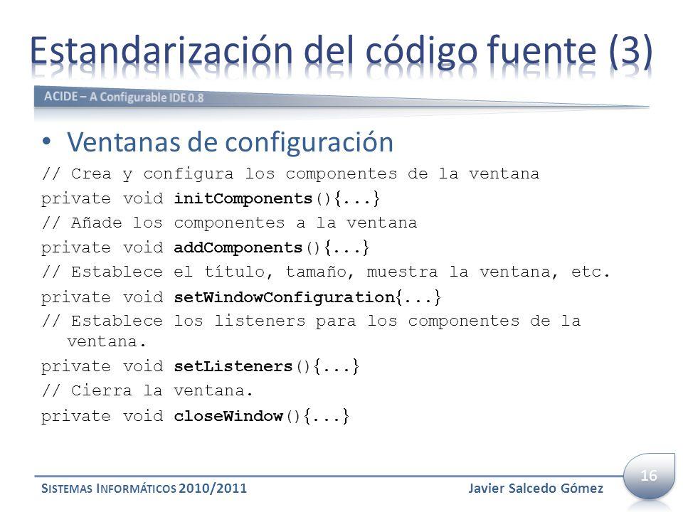 Ventanas de configuración // Crea y configura los componentes de la ventana private void initComponents()... // Añade los componentes a la ventana pri