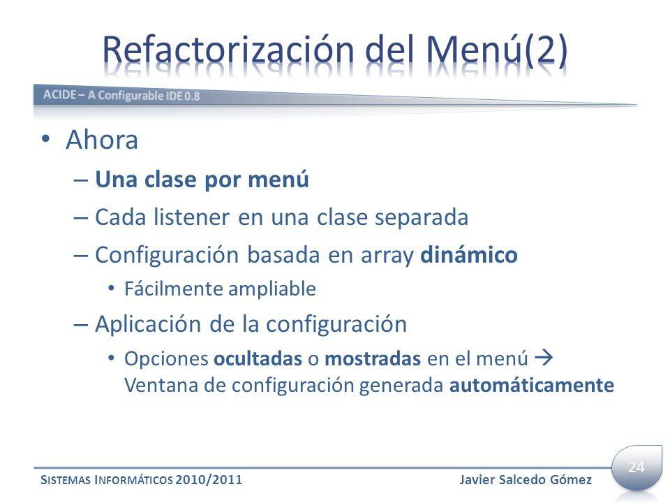 Ahora – Una clase por menú – Cada listener en una clase separada – Configuración basada en array dinámico Fácilmente ampliable – Aplicación de la conf