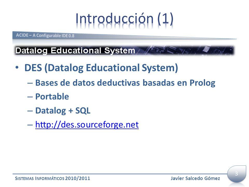 DES (Datalog Educational System) – Bases de datos deductivas basadas en Prolog – Portable – Datalog + SQL – http://des.sourceforge.net http://des.sour