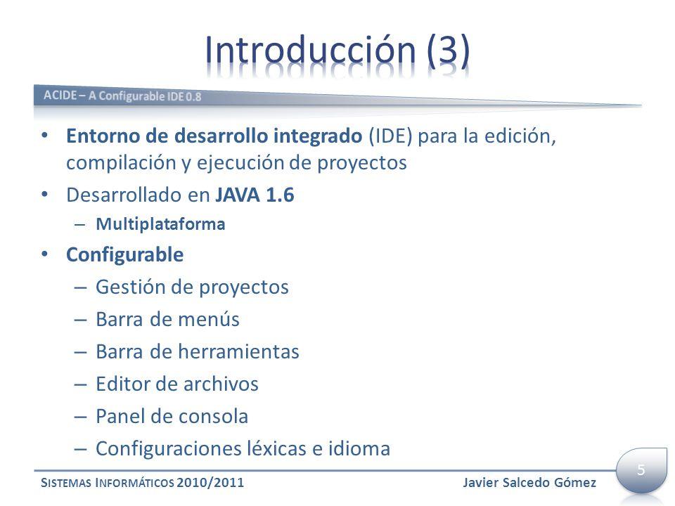 Entorno de desarrollo integrado (IDE) para la edición, compilación y ejecución de proyectos Desarrollado en JAVA 1.6 – Multiplataforma Configurable –