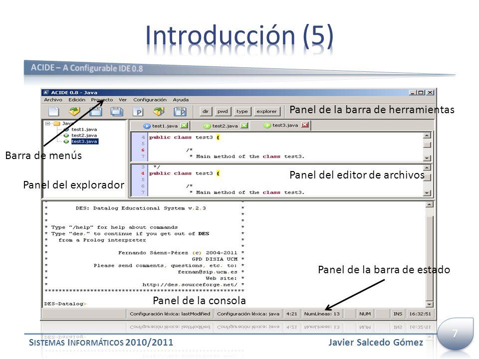S ISTEMAS I NFORMÁTICOS 2010/2011 Panel del explorador Panel de la consola Panel del editor de archivos Panel de la barra de herramientas Panel de la