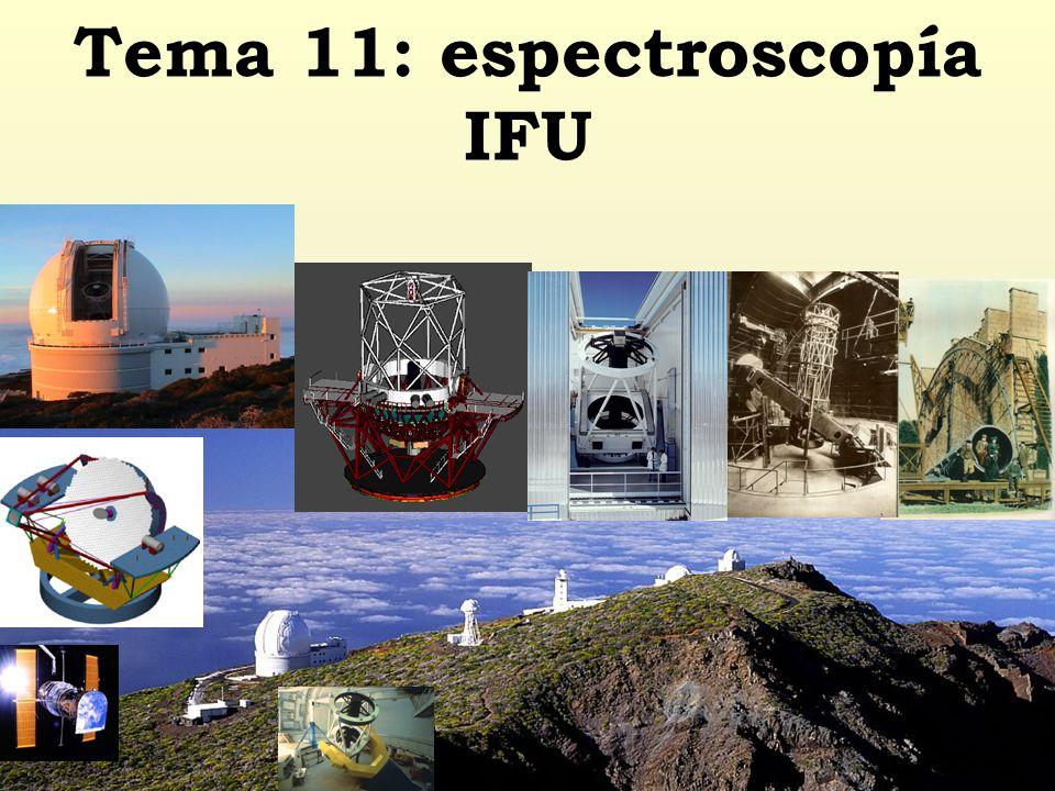 Tema 11: espectroscopía IFU 1 Instrumentación Astronómica - Jaime Zamorano & Jesús Gallego - Físicas UCM - Telescopios ópticos 1
