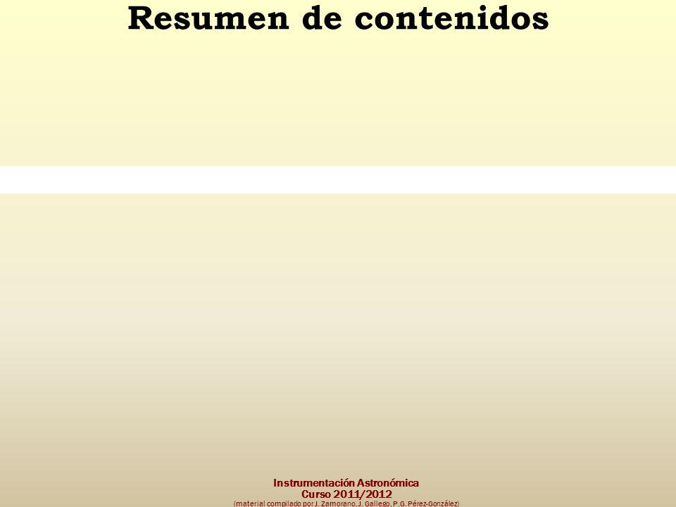 Instrumentación Astronómica Curso 2011/2012 (material compilado por J. Zamorano, J. Gallego, P.G. Pérez-González) Resumen de contenidos