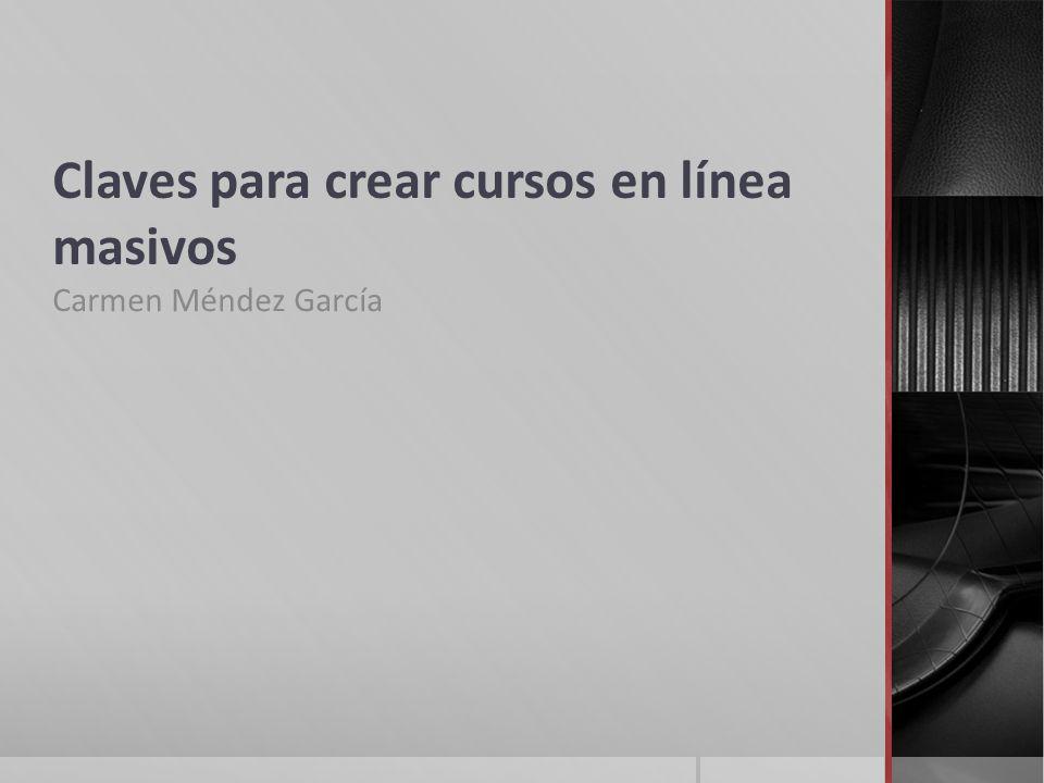 Claves para crear cursos en línea masivos Carmen Méndez García