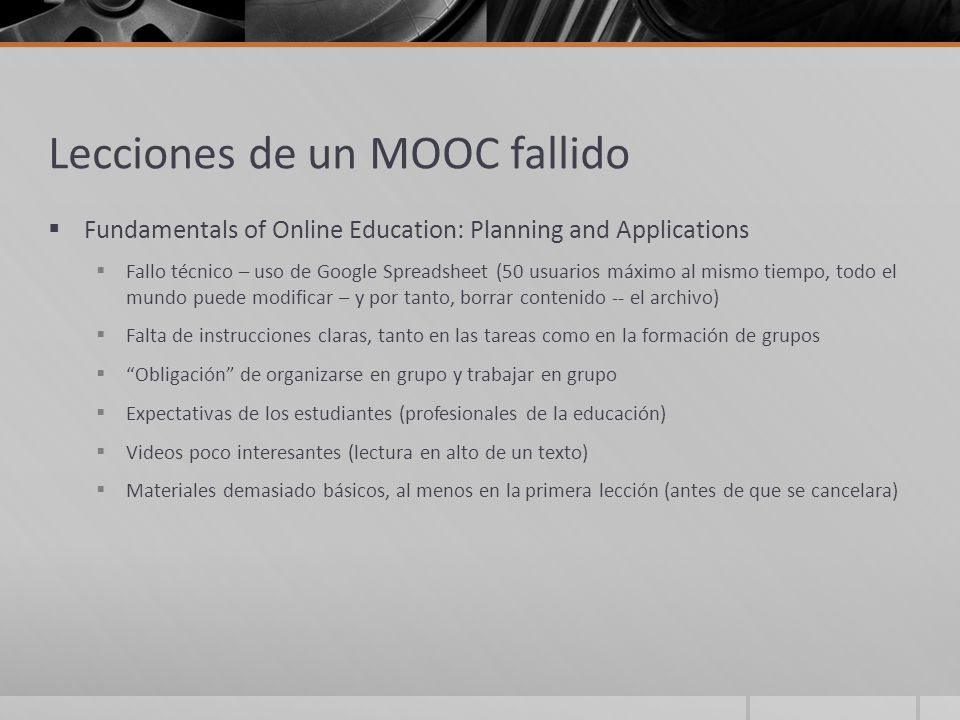Lecciones de un MOOC fallido Fundamentals of Online Education: Planning and Applications Fallo técnico – uso de Google Spreadsheet (50 usuarios máximo