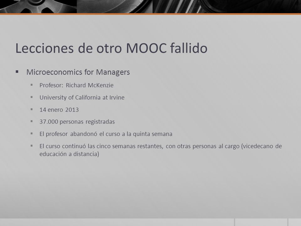 Lecciones de otro MOOC fallido Microeconomics for Managers Profesor: Richard McKenzie University of California at Irvine 14 enero 2013 37.000 personas