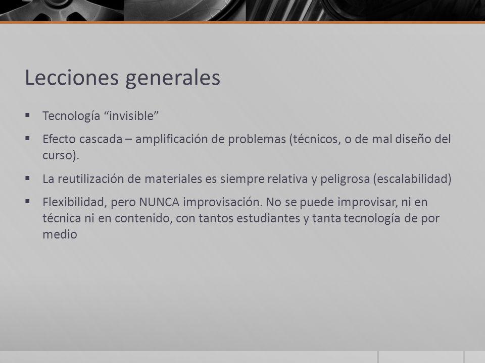 Lecciones generales Tecnología invisible Efecto cascada – amplificación de problemas (técnicos, o de mal diseño del curso). La reutilización de materi