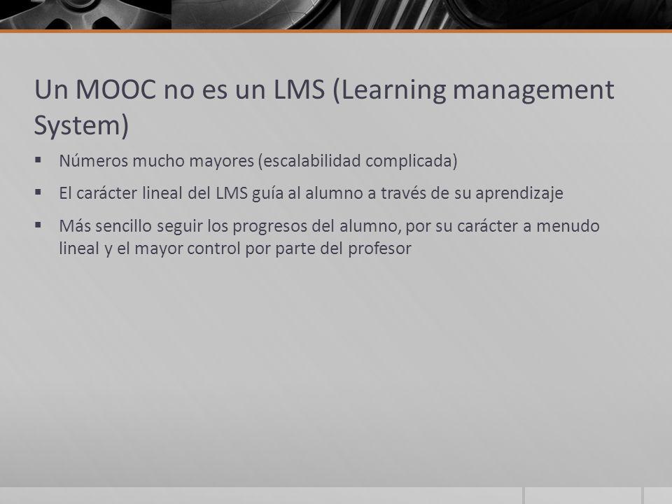 Un MOOC no es un LMS (Learning management System) Números mucho mayores (escalabilidad complicada) El carácter lineal del LMS guía al alumno a través