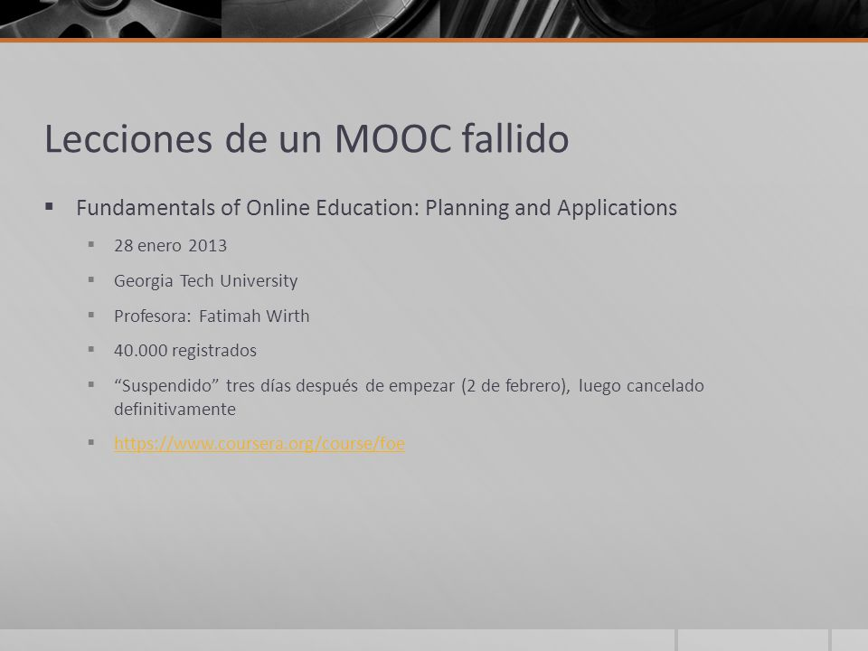 Lecciones de un MOOC fallido Fundamentals of Online Education: Planning and Applications 28 enero 2013 Georgia Tech University Profesora: Fatimah Wirt