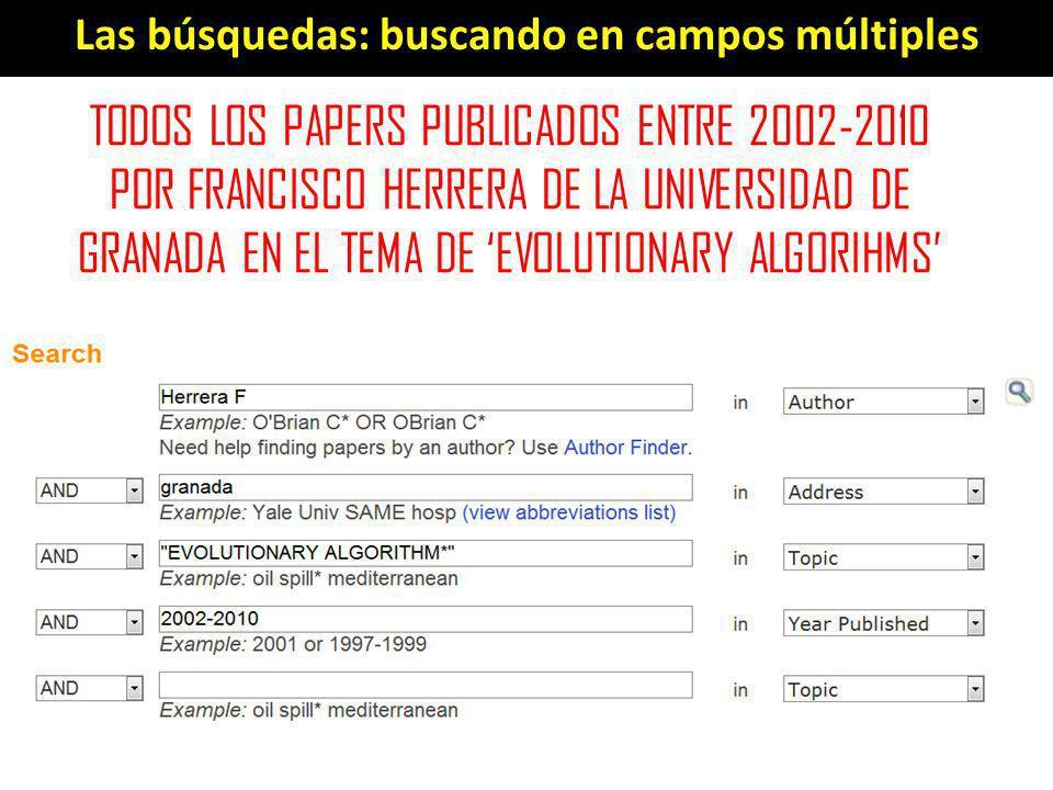 Las búsquedas: buscando en campos múltiples TODOS LOS PAPERS PUBLICADOS ENTRE 2002-2010 POR FRANCISCO HERRERA DE LA UNIVERSIDAD DE GRANADA EN EL TEMA