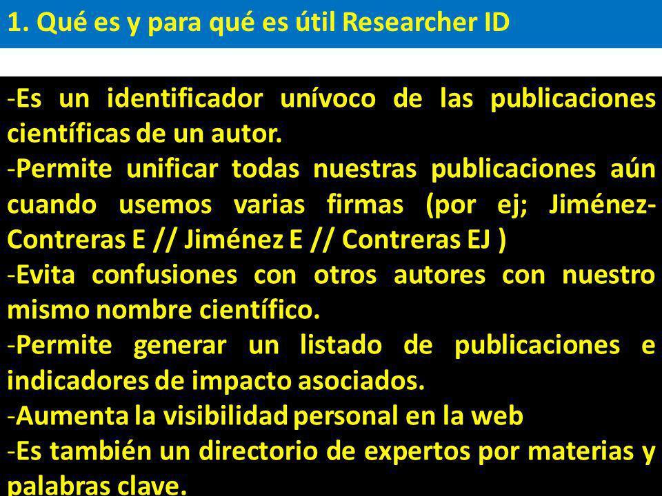 1. Qué es y para qué es útil Researcher ID -Es un identificador unívoco de las publicaciones científicas de un autor. -Permite unificar todas nuestras