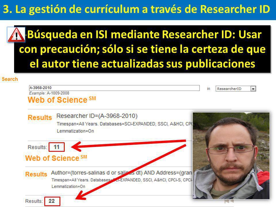 3. La gestión de currículum a través de Researcher ID -Búsqueda en ISI mediante Researcher ID: Usar con precaución; sólo si se tiene la certeza de que