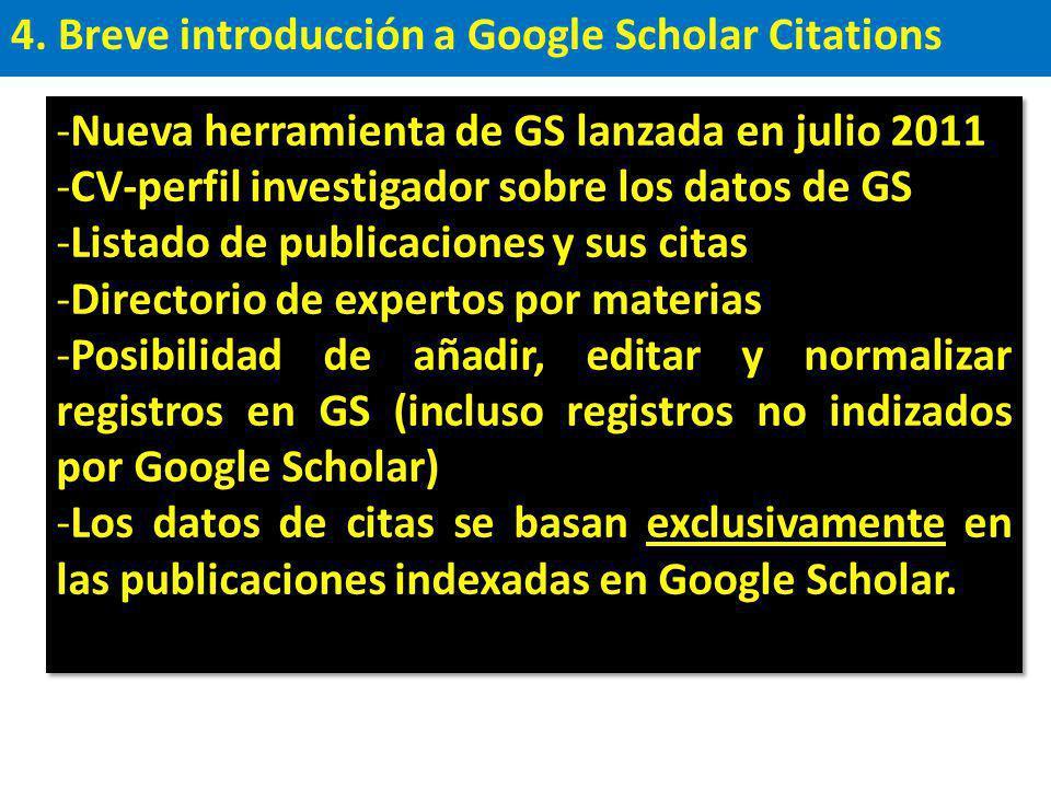 4. Breve introducción a Google Scholar Citations -Nueva herramienta de GS lanzada en julio 2011 -CV-perfil investigador sobre los datos de GS -Listado