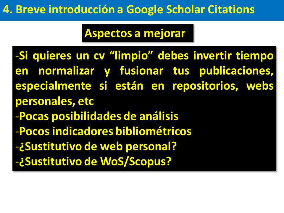 4. Breve introducción a Google Scholar Citations -Si quieres un cv limpio debes invertir tiempo en normalizar y fusionar tus publicaciones, especialme