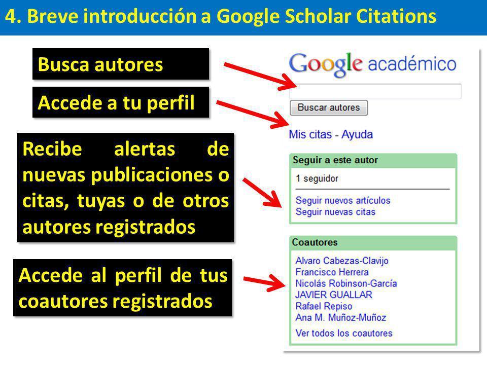4. Breve introducción a Google Scholar Citations Busca autores Accede a tu perfil Recibe alertas de nuevas publicaciones o citas, tuyas o de otros aut